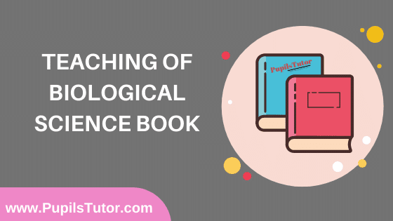 Teaching of Biological Science Book in English Medium Free Download PDF for B.Ed 1st And 2nd Year / All Semesters And All Courses - www.PupilsTutor.Com