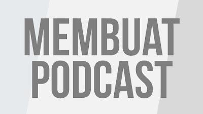podcast, membuat podcast, optiamasi podcast,