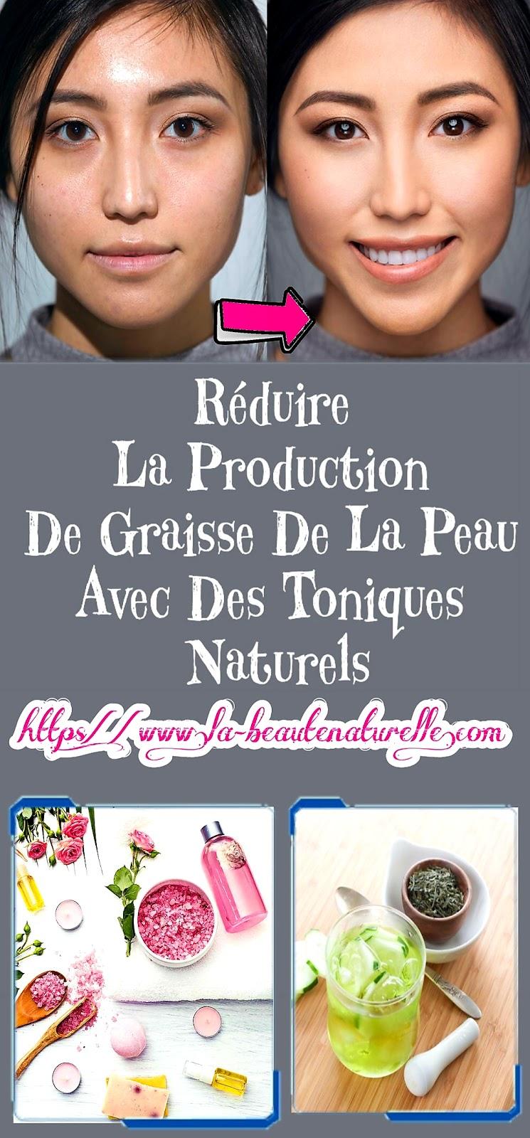Réduire La Production De Graisse De La Peau Avec Des Toniques Naturels