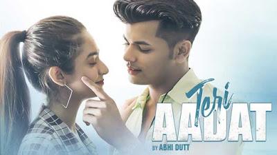Teri Aadat Song by Abhi Dutt