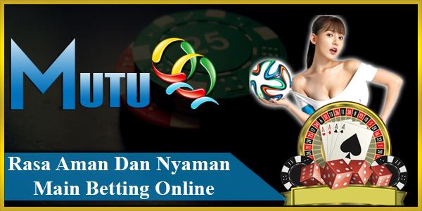 Rasa Aman Dan Nyaman Main Betting Online