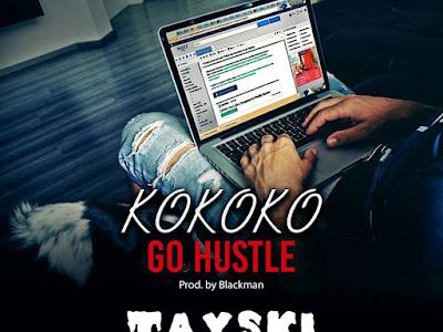 DOWNLOAD MP3: Tayski - Go Hustle (Kokoko)