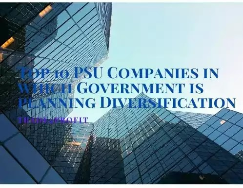 10 PSU Companies in which Government is planning diversification