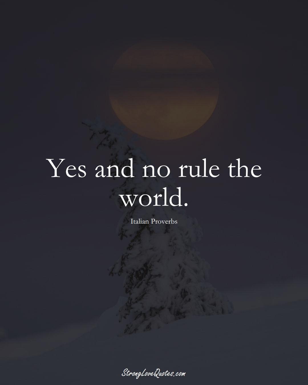 Yes and no rule the world. (Italian Sayings);  #EuropeanSayings