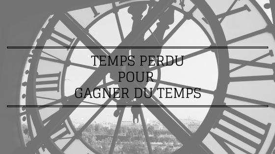 Temps perdu pour gagner du temps