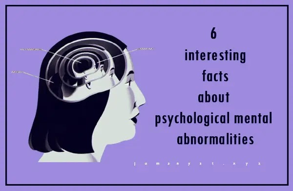 6 interesting facts about psychological mental abnormalities