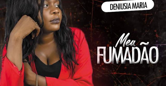 Deniusia Maria – Meu Fumadão Download Mp3