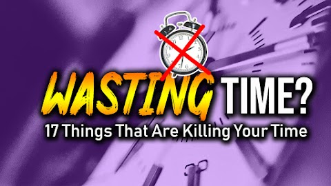 Wasting Time: 17 Ways You are Killing Your Time and it's FIX