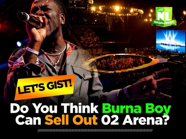 Let's Gist! Do You Think Burna Boy Can Sell Out 02 Arena?