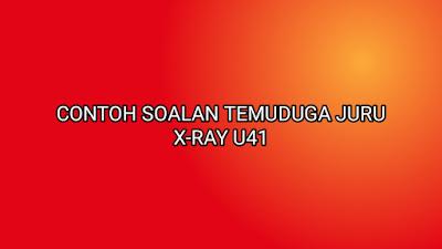 Contoh Soalan Temuduga Juru X-Ray U41 2020
