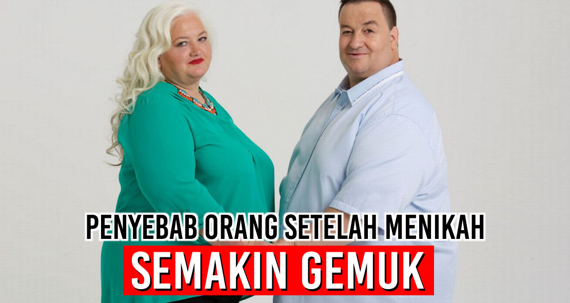 Mengapa orang setelah menikah semakin gemuk? Ini Alasannya!