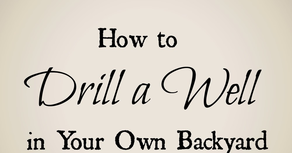 Drill a Well in Your Backyard - a review - Oak Hill Homestead