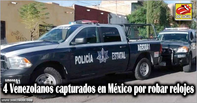 4 Venezolanos capturados en México por robar relojes