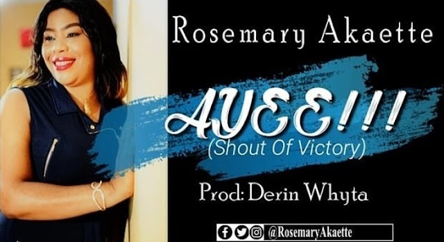 [MUSIC PREMIERE] Rosemary Akaette - Ayee (Shout Of Victory) [+ Lyric Video] || @RosemaryAkaette Cc @GospelHitsNaija