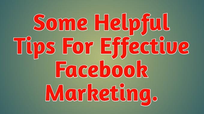Some Best Helpful Tips For Effective Facebook Marketing