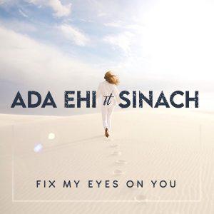 Ada ft sinach - Fix my eyes on you
