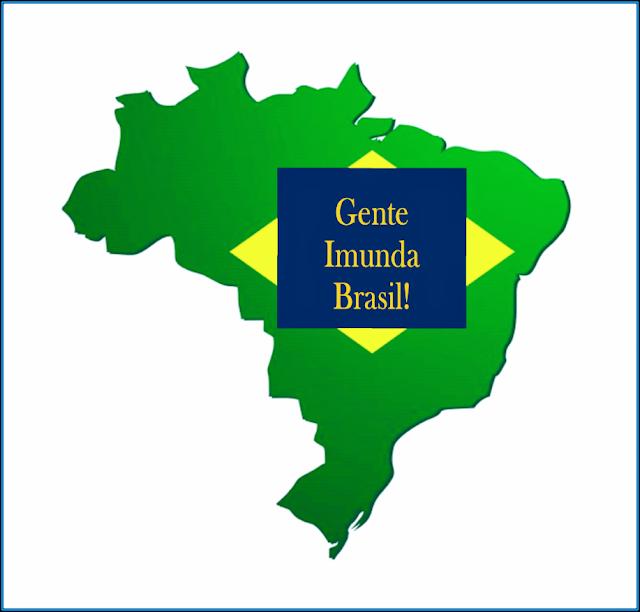 No mapa do Brasil tem a bandeira com o seguinte slogam: Gente Imunda Brasil.