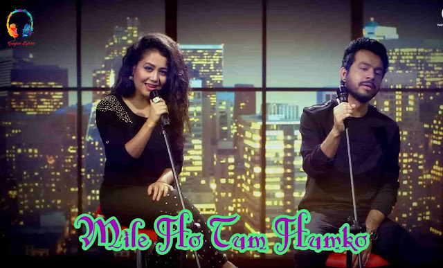 Mile Ho Tum Humko Lyrics in Hindi,Mile Ho Tum Humko Lyrics , Mile Ho Tum Humko Lyrics in english, lyrics of Mile Ho Tum Humko Ly