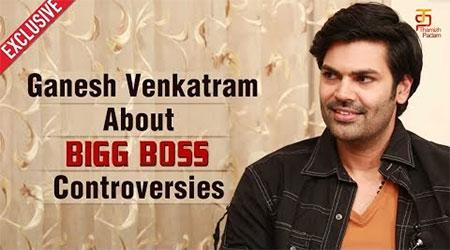Ganesh Venkatram about Bigg Boss Controversies