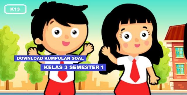 Kumpulan Soal Penilaian Akhir Semester 1 Kelas 3 Tahun 2019/2020
