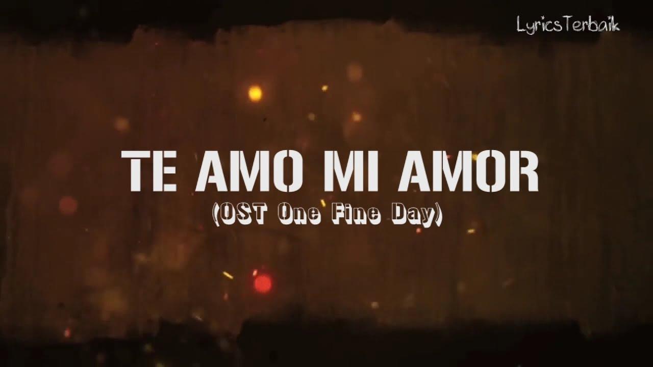 Te Amo Mi Amor - OST. One Fine Day dan Terjemahannya