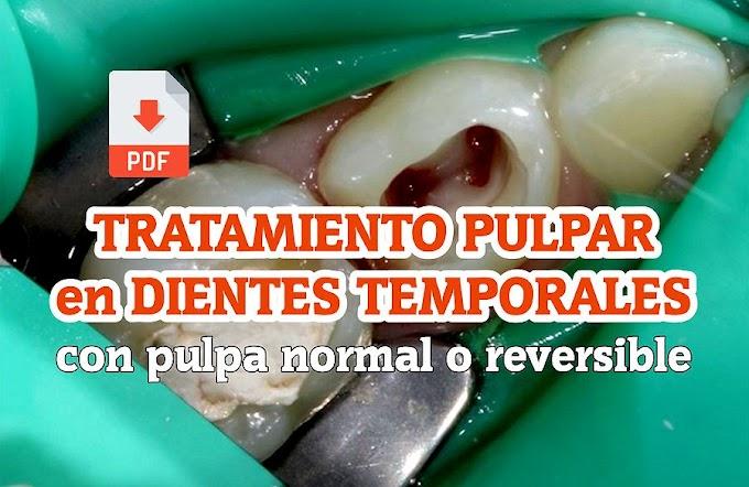 TRATAMIENTO PULPAR vital en dientes temporales con pulpa normal o pulpitis reversible