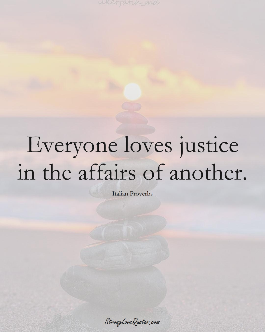 Everyone loves justice in the affairs of another. (Italian Sayings);  #EuropeanSayings