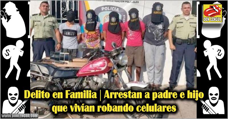 Delito en Familia | Arrestan a padre e hijo que vivían robando celulares