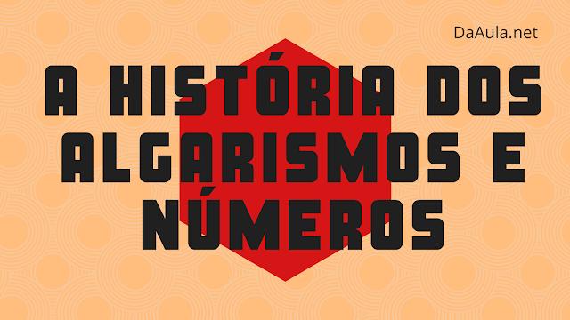 A História dos Algarismos e Números