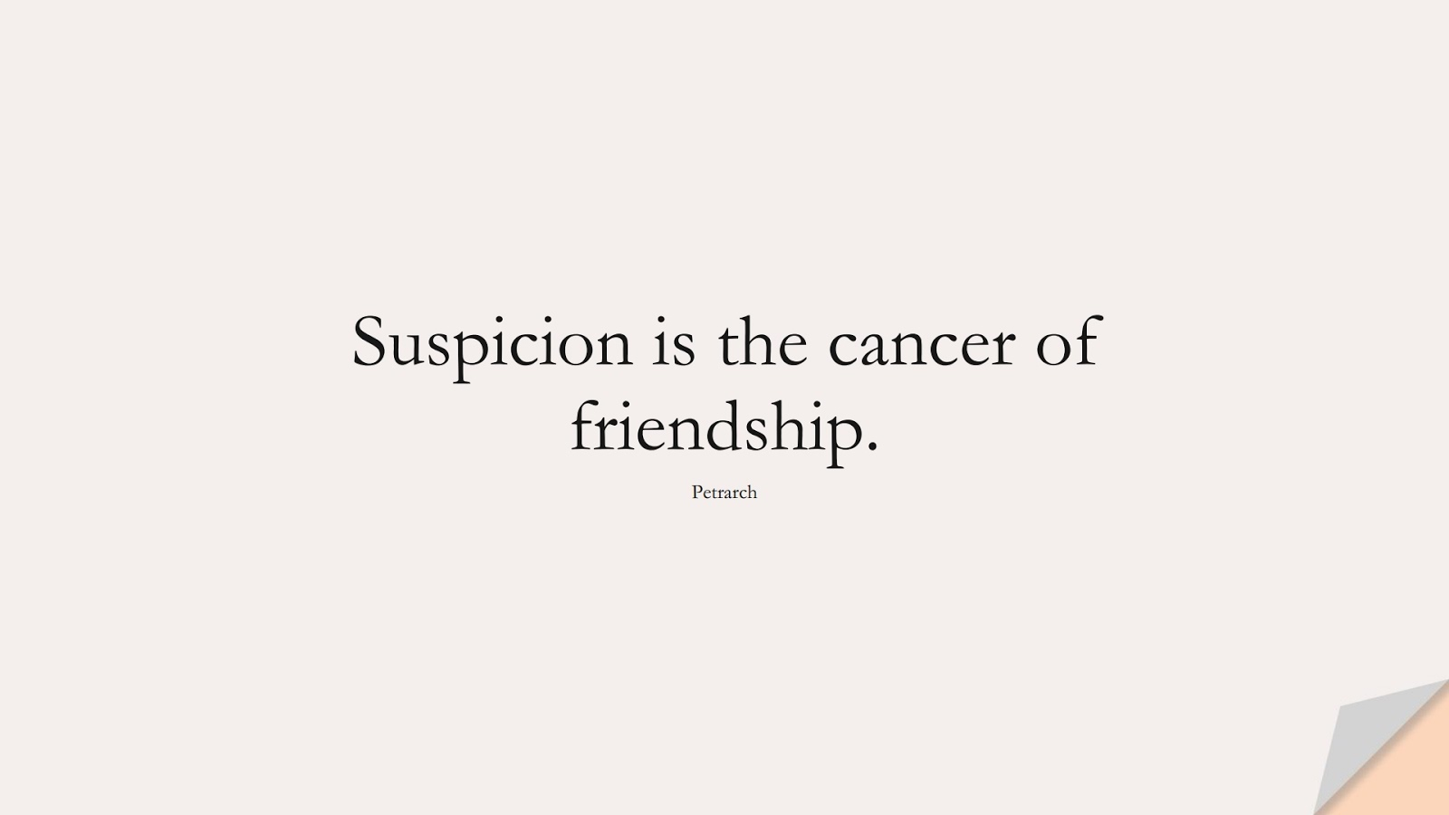 Suspicion is the cancer of friendship. (Petrarch);  #FriendshipQuotes
