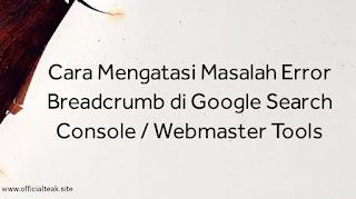 Cara Mengatasi Masalah Error Breadcrumb di Google Search Console atau Webmaster Tools