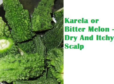 Health Benefits Of Karela or Bitter Melon - Dry And Itchy Scalp