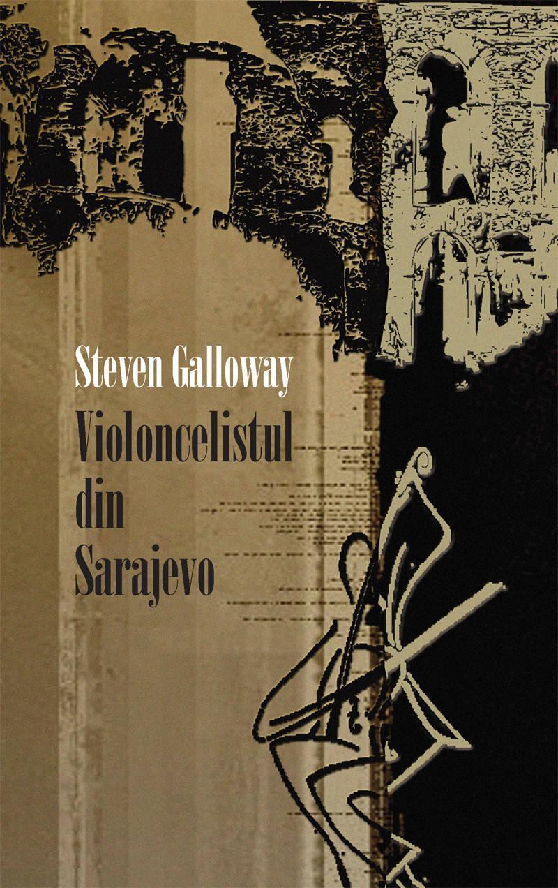 Violoncelistul din Sarajevo - Steven Galloway