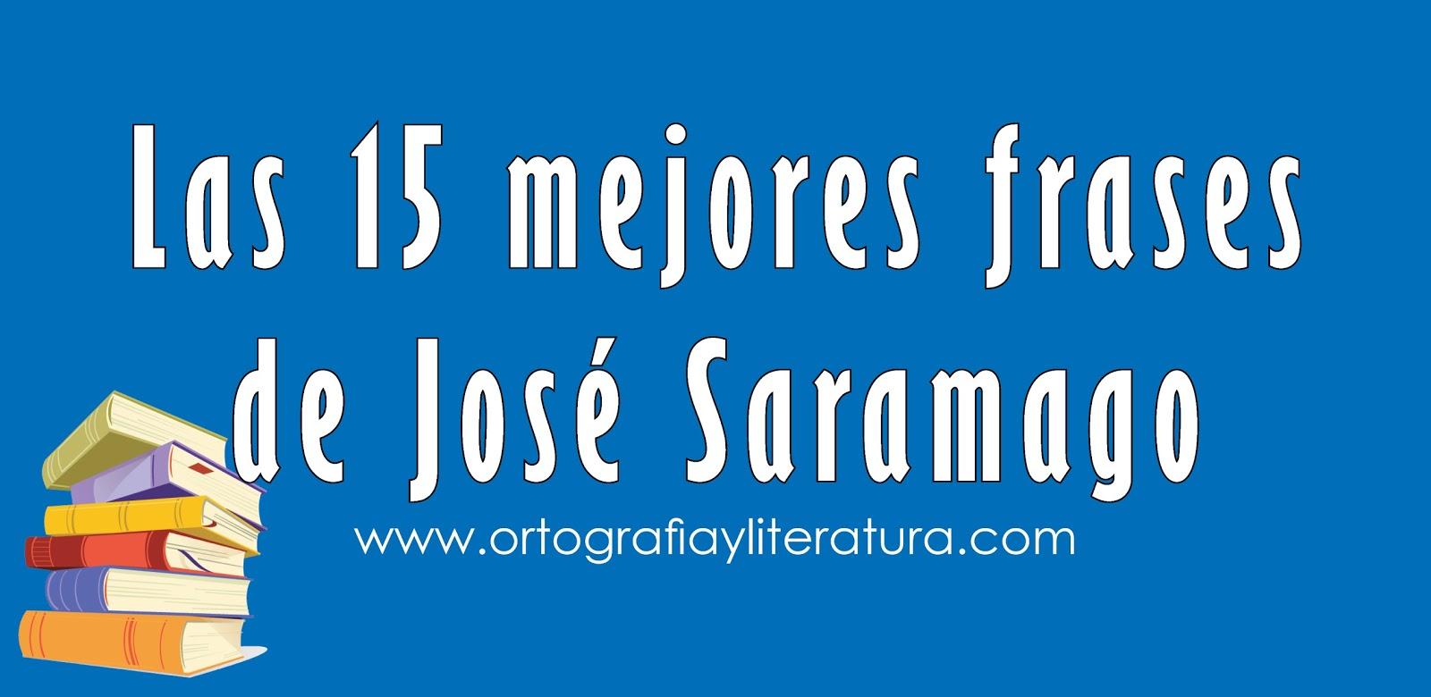 Las 15 Mejores Frases De José Saramago Ortografía Y Literatura