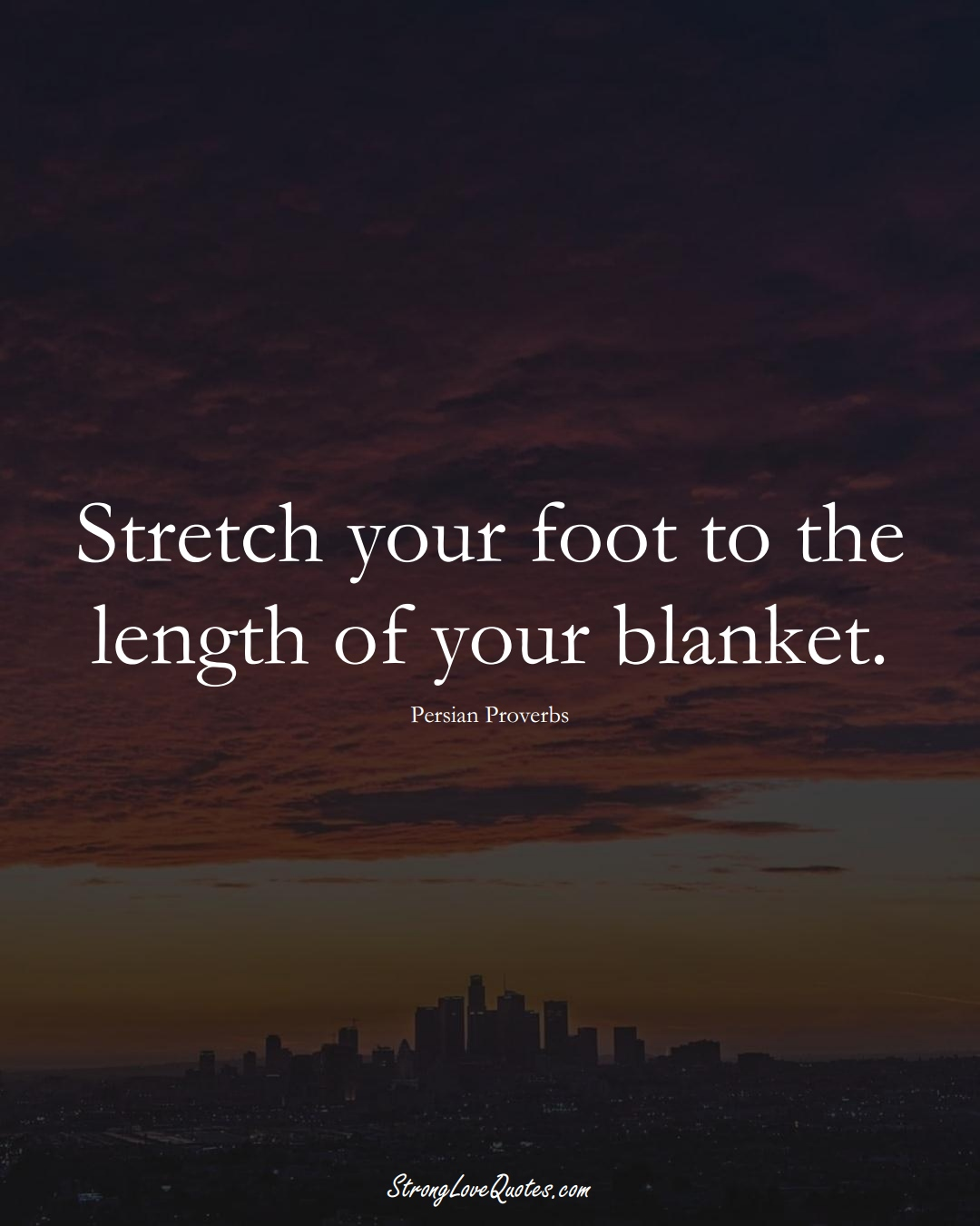 Stretch your foot to the length of your blanket. (Persian Sayings);  #aVarietyofCulturesSayings