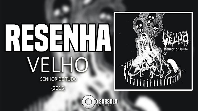 RESENHA | VELHO - SENHOR DE TUDO | O SUBSOLO