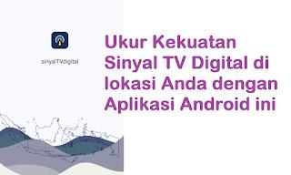 Cara Menentukan Posisi Antena dan Mengukur Kekuatan Sinyal TV Digital Di Wilayah Anda Dengan Aplikasi Android