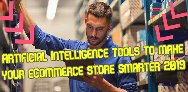 Artificial Intelligence tools to make your eCommerce store smarter