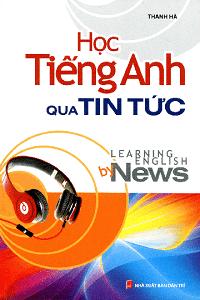Học Tiếng Anh Qua Tin Tức - Thanh Hà