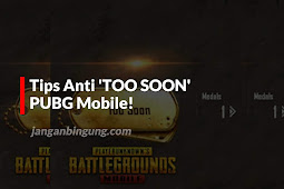 Tips Anti 'TOO SOON' PUBG Mobile!