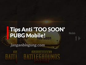 Tips Anti 'TOO SOON' PUBG Mobile! - Responsive Blogger Template