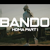 VIDEO   BANDO - HOMA PART 1   Download Mp4 [Official Video]