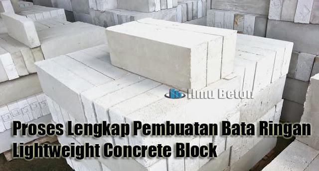 Proses Lengkap Pembuatan Bata Ringan Lightweight Concrete Block