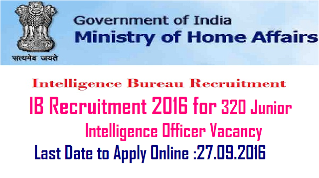 Intelligence Bureau (Ministry of Home Affairs)| Government of India |JUNIOR INTELLIGENCE OFFICER GRADE – II (TECHNICAL) EXAMINATION 2016|IB Recruitment 2016|Intelligence Bureau (IB) (Ministry of Home Affairs, Govt. of India) will hold Junior Intelligence Officer (JIO) Grade - II (Technical) Examination 2016. The IB invites Online Applications from Indian Nationals for direct recruitment of Junior Intelligence Officer Grade - II (Technical) for filling up 320 Vacancies in 2016-2017. The online registration start from 3rd September 2016 and close on 24th September 2016|Intelligence Bureau invites applications for the post of 320 Junior Intelligence Officer in the Intelligence Bureau, (Ministry of Home Affairs), Government of India. Apply Online before 24 September 2016./2016/09/intelligence-bureau-ib-recruitment-2016-ministry-of-home-affairs-junior-intelligence-officer-gradeII-apply-online-government-of-india.html