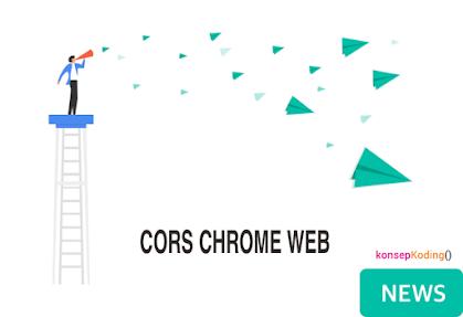 https://www.konsepkoding.com/2020/10/cara-mengatasi-cors-block-di-chrome.html