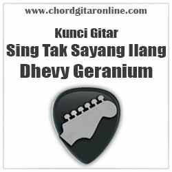 Chord Sing Tak Sayang Ilang Dhevy Geranium