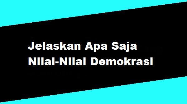 Jelaskan Apa Saja Nilai-Nilai Demokrasi