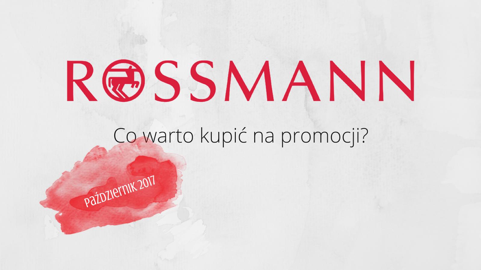 Kilka słów o...Rossmann: co warto kupić na promocji? Październik 2017