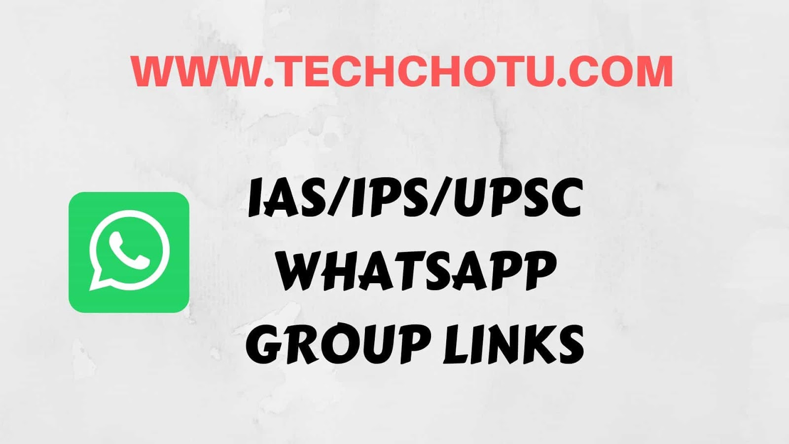 IAS WHATSAPP GROUP LINKS - TECHCHOTU 2019