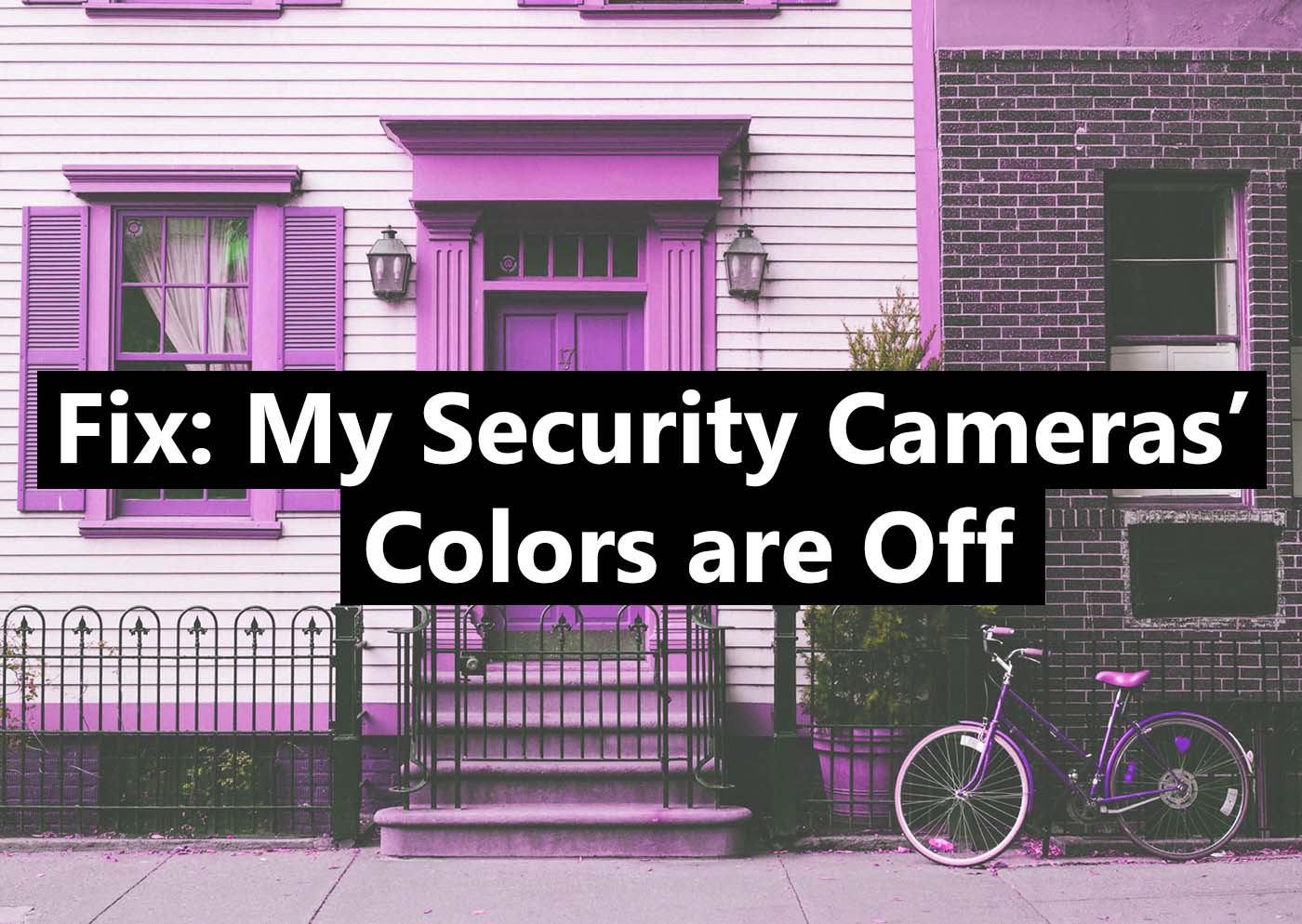 Fix: Security camera's colors are off